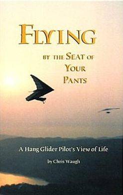 Flying by the Seat of Your Pants: A Hang Glider Pilot's View of Life