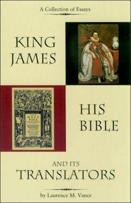 King James, His Bible, and Its Translators
