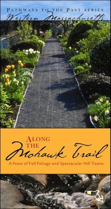 Along the Mohawk Trail: A Feast of All Foliage and Spectacular Hill Towns: Western Massachusetts (Pathways to the Past Series)