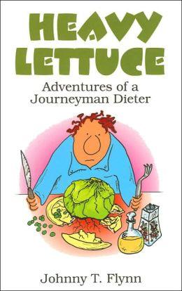 Heavy Lettuce: Adventures of a Journeyman Dieter