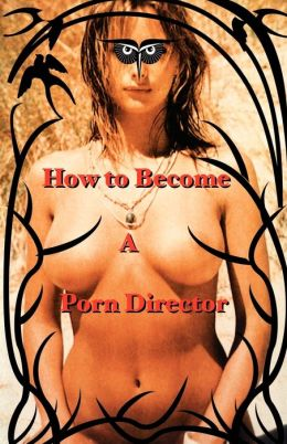 How to Become a Porn Director: Making Amateur Adult Films