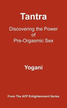 Tantra - Discovering the Power of Pre-Orgasmic Sex