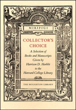 Collector's Choice: A Selection of Books and Manuscripts Given by Harrison D. Horblit to the Harvard College Library