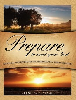 Prepare to Meet Your God: Scriptural Meditations for the Terminally Ill and Their Caregivers