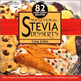 Sensational Stevia Desserts: 82 Low-Carb Recipes