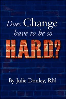Does Change have to be so H. A. R. D. ?