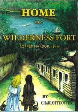 Home in a Wilderness Fort: Copper Harbor 1844