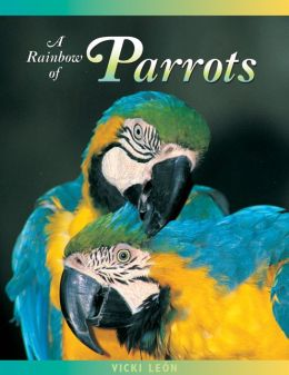 Rainbow of Parrots: The Wily Life of A Feathered Genius