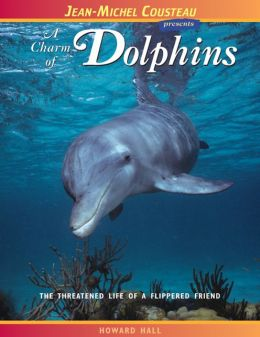 Charm of Dolphins: The Threatened Life of a Flippered Friend (Jean-Michel Cousteau Presents Series)