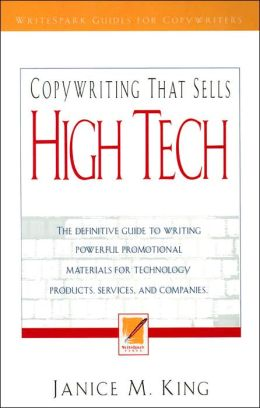 Copywriting That Sells High Tech: The Definitive Guide to Writing Powerful Promotional Materials for Technology Products, Services, and Companies
