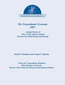 Transatlantic Economy 2005: Annual Survey of Jobs, Trade and Investment Between the United States and Europe