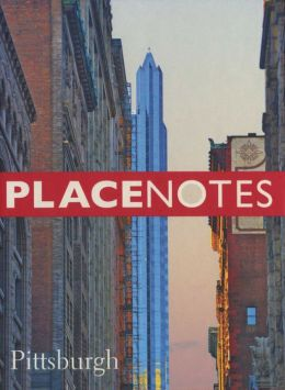 Placenotes--Pittsburgh