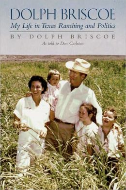 Dolph Briscoe: My Life in Texas Ranching and Politics