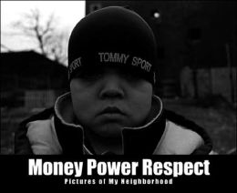 Money-Power-Respect: Pictures of My Neighborhood