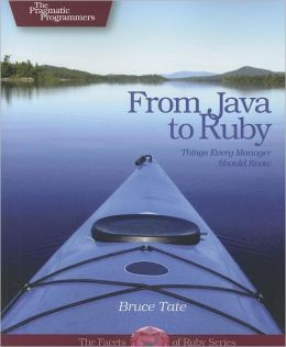 From Java to Ruby: Things Every Manager Should Know (The Facets of Ruby Series)