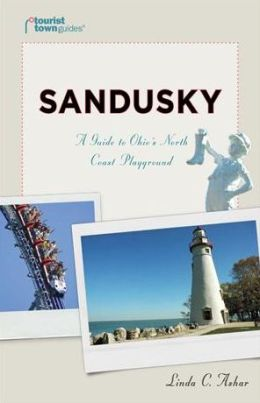 Sandusky: A Guide to Ohio's North Coast Playground