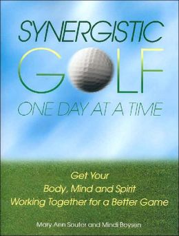 Synergistic Golf One Day at a Time: Get Your Body, Mind and Spirit Working Together for a Better Game