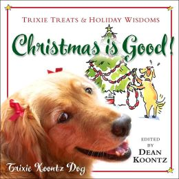 Christmas is Good!: Trixie Treats and Holiday Wisdom
