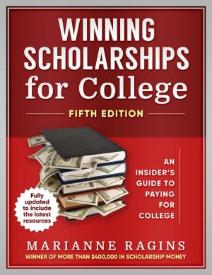 Winning Scholarships for College, Fifth Edition: An Insider's Guide to Paying for College