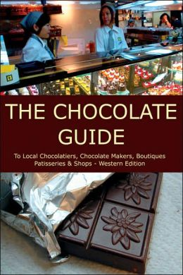 Chocolate Guide: To Local Chocolatiers, Chocolate Makers, Boutiques, Patisseries and Shops - Western Edition