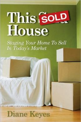 This Sold House: Staging Your Home To Sell In Today's Market
