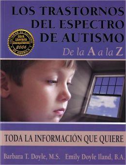Los Trastornos Del Espectro de Autismo de la a a la Z: Toda la Informacion Que Quiere