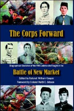 Corps Forward: Biographical Sketches of the VMI Cadets Who Fought in the Battle of New Market
