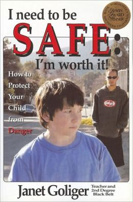 I Need to Be Safe: I'm Worth It!: How to Protect Your Child from Danger