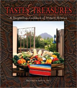Tastes and Treasures: A Storytelling Cookbook of Historic Arizona