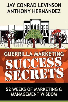 Guerrilla Marketing Success Secrets: 52 Weeks of Marketing and Management Wisdom