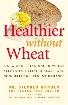 Healthier without Wheat: Understanding and Diagnosing Wheat Allergies, Celiac Disease and Other Forms of Gluten Intolerance