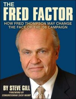 The Fred Factor: How Fred Thompson May Change the Face of the '08 Campaign