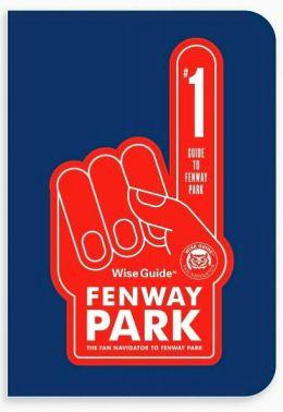 Wise Guide Fenway Park: The Fan Navigator to Fenway