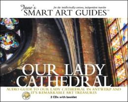 Our Lady Cathedral: Audio Guide to Our Lady Cathedral in Antwerp and Its Remarkable Art Treasures