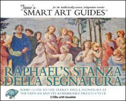 Raphael's Stanza Della Segnatura: Audio Guide to the Stanza Della Segnatura in the Vatican and Its Remarkable Fresco Cycle