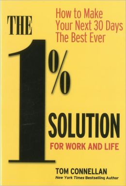 The 1% Solution for Work and Life: How to Make Your Next 30 Days the Best Ever