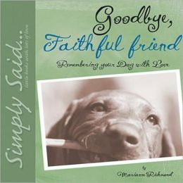 Goodbye, Faithful Friend: Remembering Your Dog with Love
