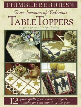 Thimbleberries Four Seasons of Calendar Table Toppers: 12 Quick Quilts and Easy Accent Projects to Make for Each Month of the Year