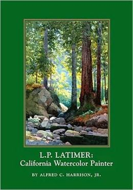 L. P. Latimer: California Watercolor Painter