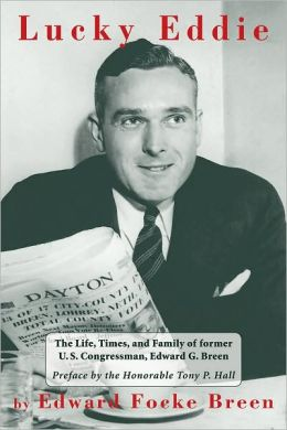 Lucky Eddie: The Life, Times, and Family of former U.S. Congressman, Edward G. Breen