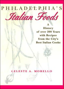 Philadelphia's Italian Foods: A History of over 200 years with recipes from the City's best Italian cooks