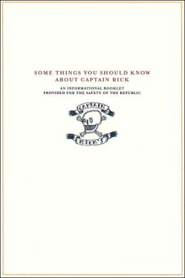 Some Things You Should Know About Captain Rick: An Informational Booklet Provided for the Safety of the Republic