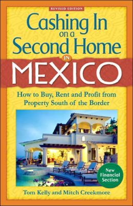 Cashing in on a Second Home in Mexico: How to Buy, Rent and Profit from Real Estate South of the Border