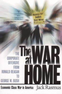 War at Home: The Corporate Offensive from Ronald Reagan to George W. Bush - Economic Class War in America