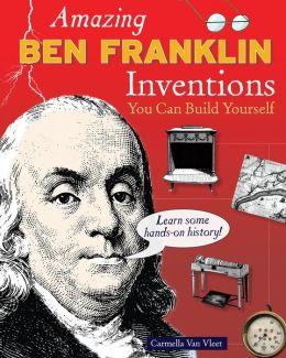 Amazing Ben Franklin Inventions You Can Build Yourself