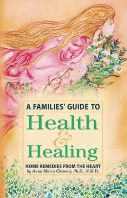 A Families' Guide to Health and Healing: Home Remedies from the Heart