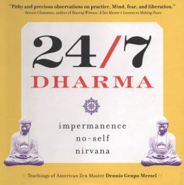 24/7 Dharma: impermanence, no-self, nirvana