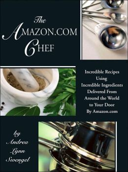 The Dotcom Chef: Incredible Recipes Using Incredible Ingredients Delivered to Your Door by Online Food Artisans