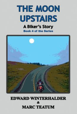The Moon Upstairs: A Biker's Story (Book 4 of the Series)