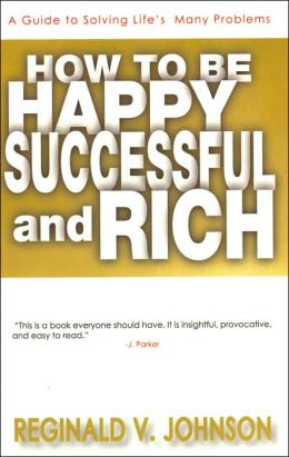 How to Be Happy Successful and Rich